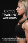 Cross Training Workouts: 1000 WOD's Make You Gaining Muscle, Improving Cardiovascular Health: Workout Programming Cover Image