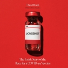 Longshot: The Inside Story of the Race for a Covid-19 Vaccine Cover Image