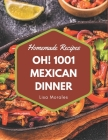 Oh! 1001 Homemade Mexican Dinner Recipes: Make Cooking at Home Easier with Homemade Mexican Dinner Cookbook! Cover Image