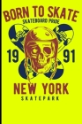 Born To Skate Skateboard Pride 1991 New York Skatepark: Skateboard Notebook For Flip Trick Freestyle Or Just Skating (Skateboarding #5) Cover Image