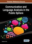 Communication and Language Analysis in the Public Sphere (Advances in Linguistics and Communication Studies (Alcs) Boo) Cover Image