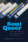 Semi Queer: Inside the World of Gay, Trans, and Black Truck Drivers Cover Image