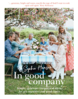 In Good Company: Simple, generous recipes and ideas for having people over Cover Image