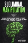 Subliminal Manipulation: How you can use these psychological techniques to influence & persuade anyone by applying dark NLP in Real Life. Learn Cover Image