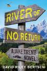River of No Return: A Jake Trent Novel Cover Image
