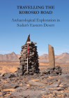 Travelling the Korosko Road: Archaeological Exploration in Sudan's Eastern Desert (Sudan Archaeological Research Society Publication) Cover Image