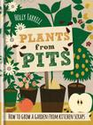 Plants from Pits: Pots of Plants for the Whole Family to Enjoy Cover Image