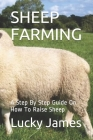Sheep Farming: A Step By Step Guide On How To Raise Sheep Cover Image