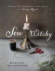 Sew Witchy: Tools, Techniques & Projects for Sewing Magick Cover Image