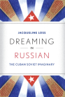 Dreaming in Russian: The Cuban Soviet Imaginary Cover Image