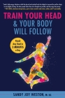 Train Your Head & Your Body Will Follow: Reach Any Goal in 3 Minutes a Day Cover Image
