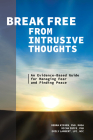 Break Free from Intrusive Thoughts: An Evidence-Based Guide for Managing Fear and Finding Peace Cover Image