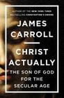 Christ Actually: The Son of God for the Secular Age Cover Image