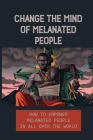 Change The Mind Of Melanated People: How To Empower Melanated People In All Over The World: Knowledge Of Self Cover Image
