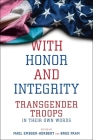 With Honor and Integrity: Transgender Troops in Their Own Words Cover Image