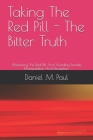 Taking The Red Pill - The Bitter Truth: The Red Pill Mindframe And Alpha male Strategies to Avoid Female Manipulation And Deception In Relationship An Cover Image