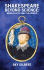 Shakespeare Beyond Science: When Poetry Was the World (Essential Essays Series #74) Cover Image