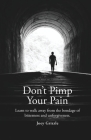 Don't Pimp Your Pain: Learn to Walk Away From the Bondage of Bitterness and Unforgiveness Cover Image