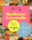 Oh! Top 50 Mushroom Casserole Recipes Volume 11: A Mushroom Casserole Cookbook from the Heart! Cover Image