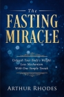 Intermittent Fasting - The Fasting Miracle: The Fasting Miracle - Unleash Your Body's Weight-Loss Mechanism With One Simple Tweak Cover Image