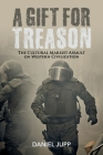 A Gift for Treason: The Cultural Marxist Assault On Western Civilization Cover Image