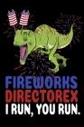 Fireworks Directorex I Run, You Run.: Great American Fireworks Director Notebooks T Rex firecracker Wide Ruled 6x9 100 noBleed Cover Image