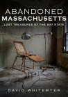 Abandoned Massachusetts: Lost Treasures of the Bay State Cover Image