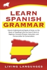 Learn Spanish Grammar: How to Understand and Speak at Home, on the Road, or Traveling in the Car, Even If You're a Beginner. Common Phrases, Cover Image