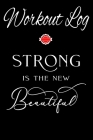 Workout Log: Strong is The New Beautiful - Exercise Daily Activity Goals GYM Book - Bodybuilding New Habits Record - Track Your Wei Cover Image