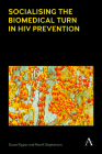 Socialising the Biomedical Turn in HIV Prevention (Anthem Health and Society) Cover Image