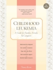 Childhood Leukemia: A Guide for Families, Friends & Caregivers Cover Image