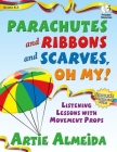Parachutes and Ribbons and Scarves, Oh My!: Listening Lessons with Movement Props Cover Image