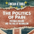 The Politics of Pain Lib/E: Postwar England and the Rise of Nationalism Cover Image