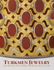 Turkmen Jewelry: Silver Ornaments from the Marshall and Marilyn R. Wolf Collection Cover Image