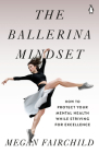 The Ballerina Mindset: How to Protect Your Mental Health While Striving for Excellence Cover Image