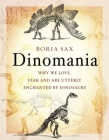 Dinomania: Why We Love, Fear and Are Utterly Enchanted by Dinosaurs Cover Image