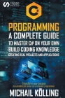 C# Programming: A complete guide to master C# on your own. Build coding knowledge creating real projects and applications. Transform y Cover Image