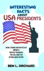 Interesting Facts About US Presidents: Weird, Strange And Fun Facts Of America's Greatest Presidents That Will Make You Rethink About History Cover Image