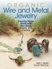 Organic Wire and Metal Jewelry: Stunning Pieces Made with Sea Glass, Stones, and Crystals Cover Image