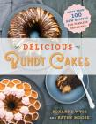Delicious Bundt Cakes: More Than 100 New Recipes for Timeless Favorites Cover Image