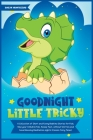 Goodnight Little Tricky: A Collection of Short and Funny Bedtime Stories for Kids. Help your Children Fall Asleep Fast, without Worries and hav Cover Image