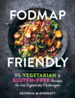 FODMAP Friendly: 95 Vegetarian and Gluten-Free Recipes for the Digestively Challenged Cover Image