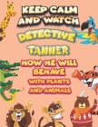 keep calm and watch detective Tanner how he will behave with plant and animals: A Gorgeous Coloring and Guessing Game Book for Tanner /gift for Tanner Cover Image