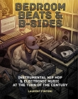 Bedroom Beats & B-Sides: Instrumental Hip-Hop & Electronic Music at the Turn of the Century Cover Image