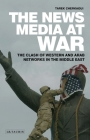 The News Media at War: The Clash of Western and Arab Networks in the Middle East Cover Image