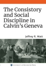 The Consistory and Social Discipline in Calvin's Geneva (Changing Perspectives on Early Modern Europe) Cover Image