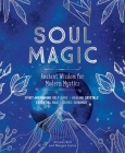 Soul Magic: Ancient Wisdom for Modern Mystics Cover Image