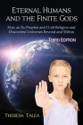 Eternal Humans and the Finite Gods: How an Ex-Prophet and I Left Religion and Discovered Universes Beyond and Within Cover Image