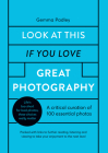 Look At This If You Love Great Photography: A critical curation off 100 essential photos • Packed with links to further reading, listening and viewing to take your enjoyment to the next level Cover Image