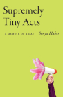 Supremely Tiny Acts: A Memoir of a Day (21st Century Essays #1) Cover Image